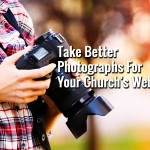 Take Better Photographs For Your Church's Website