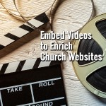 Embed Videos to Enrich Church Websites